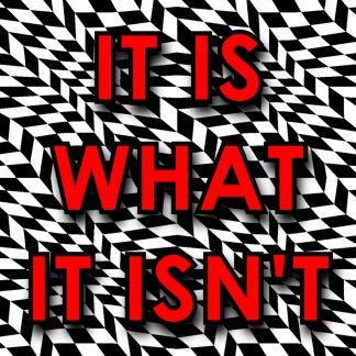 It Is What It Isn't!