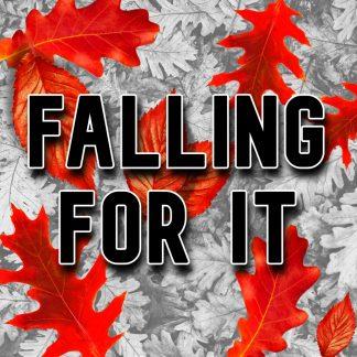 Falling For It